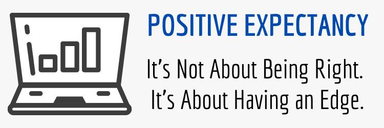 Positive Expectancy