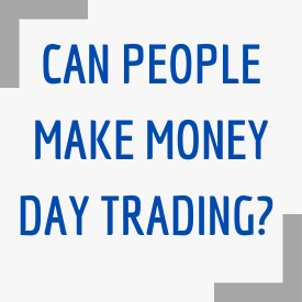 CAN PEOPLE MAKE MONEY DAY TRADING