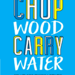 Top Quotes From Chop Wood Carry Water By Joshua Medcalf