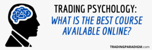What is the Best Trading Psychology Course Available Online
